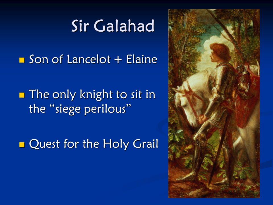 Sir Galahad Son of Lancelot + Elaine