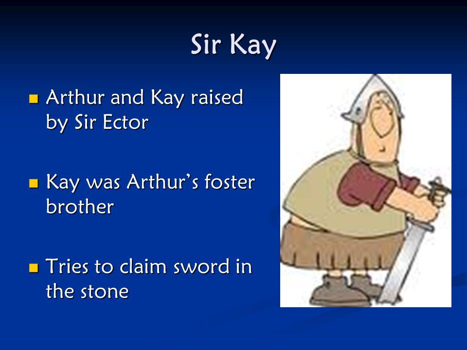 Sir Kay Arthur and Kay raised by Sir Ector
