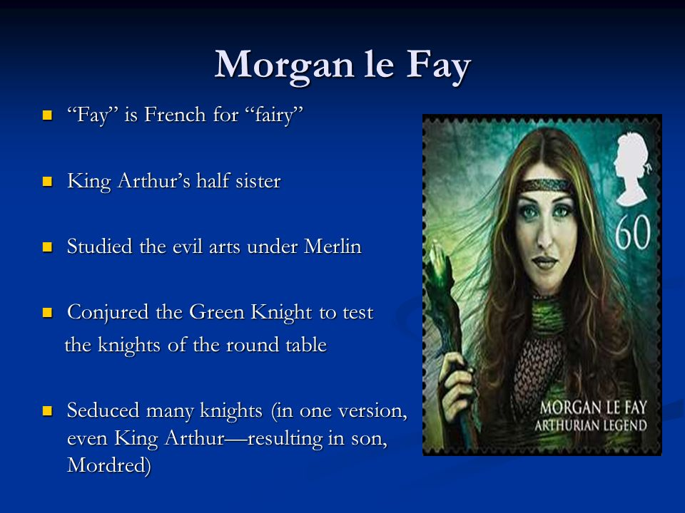 Morgan le Fay Fay is French for fairy King Arthur's half sister