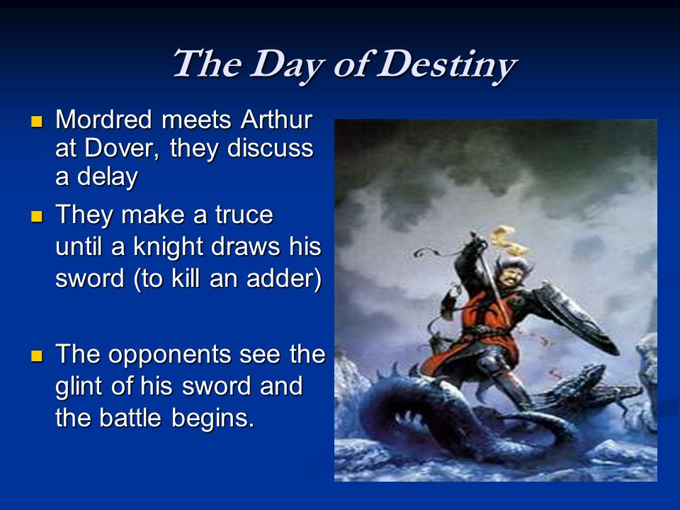 The Day of Destiny Mordred meets Arthur at Dover, they discuss a delay