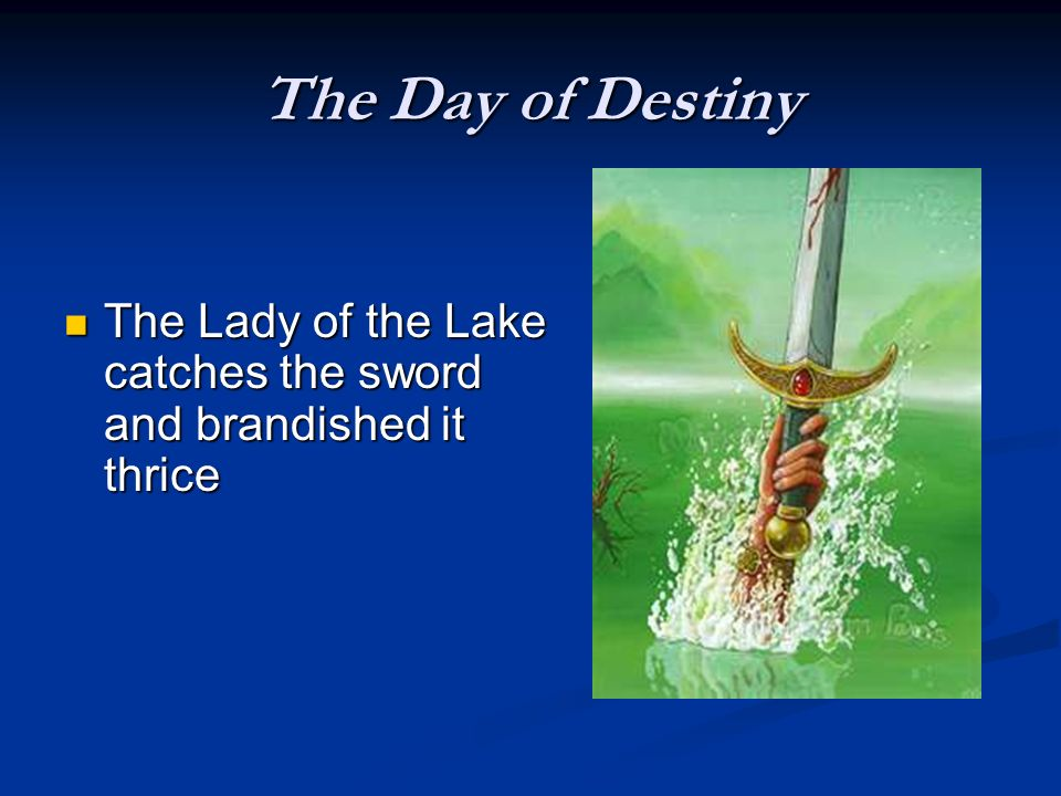 The Day of Destiny The Lady of the Lake catches the sword and brandished it thrice