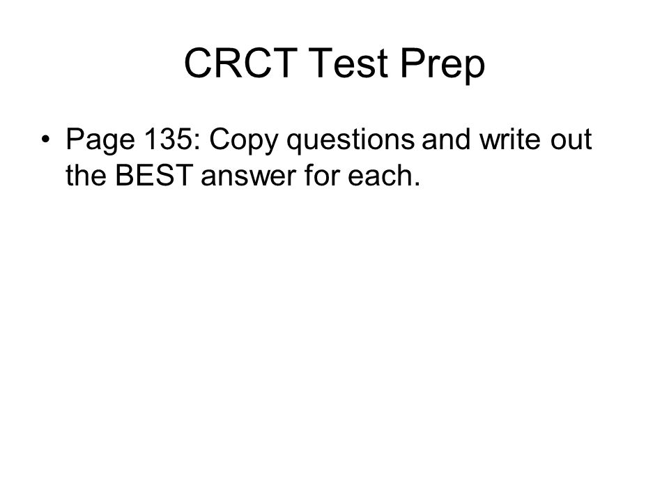 CRCT Test Prep Page 135: Copy questions and write out the BEST answer for each.