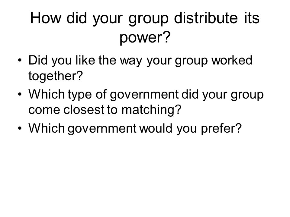 How did your group distribute its power