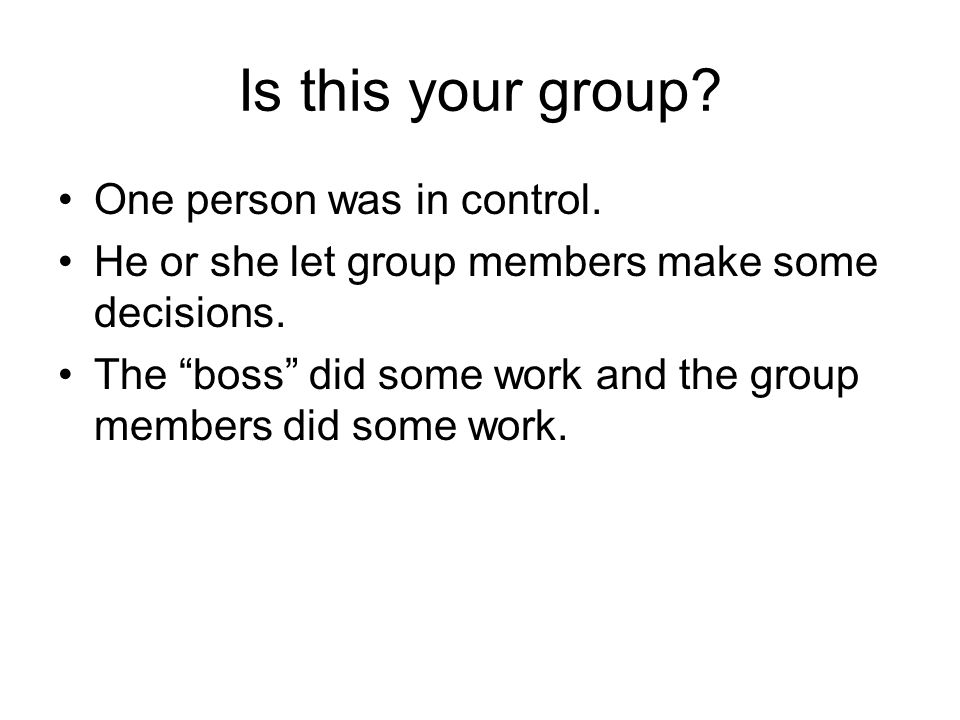 Is this your group One person was in control.