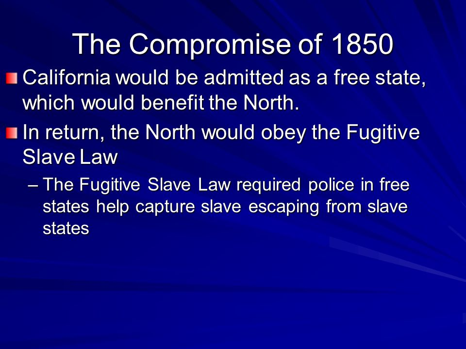 The Compromise of 1850California would be admitted as a free state, which would benefit the North.