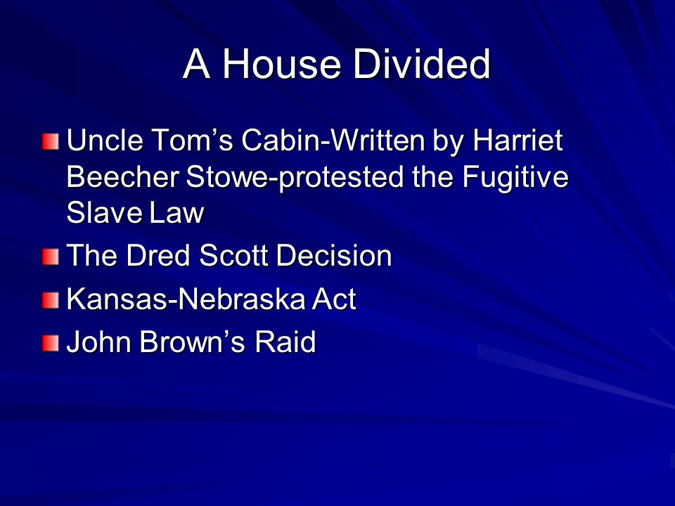 A House Divided Uncle Tom's Cabin-Written by Harriet Beecher Stowe-protested the Fugitive Slave Law.