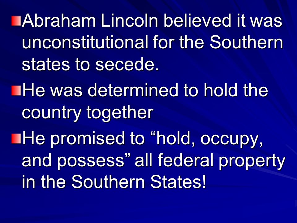 Abraham Lincoln believed it was unconstitutional for the Southern states to secede.