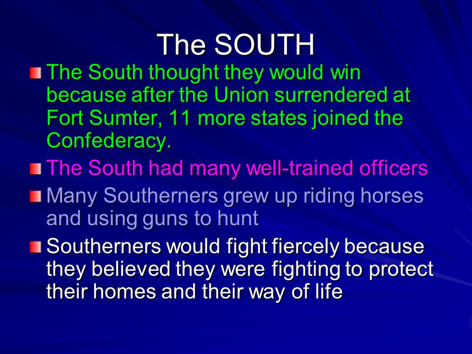 The SOUTHThe South thought they would win because after the Union surrendered at Fort Sumter, 11 more states joined the Confederacy.