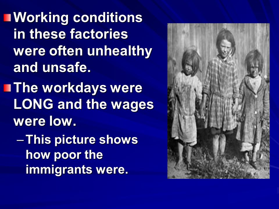 Working conditions in these factories were often unhealthy and unsafe.