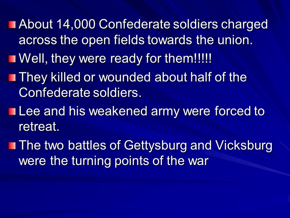 About 14,000 Confederate soldiers charged across the open fields towards the union.