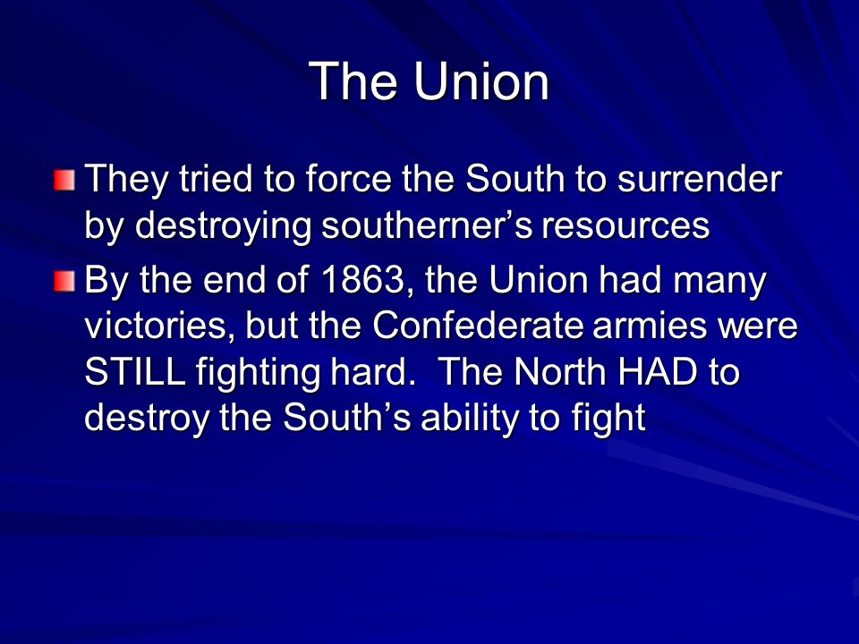 The UnionThey tried to force the South to surrender by destroying southerner's resources.