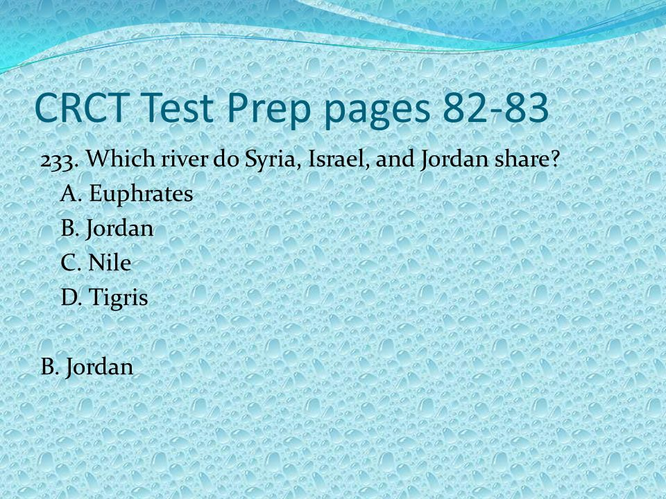 CRCT Test Prep pages Which river do Syria, Israel, and Jordan share A. Euphrates. B. Jordan.