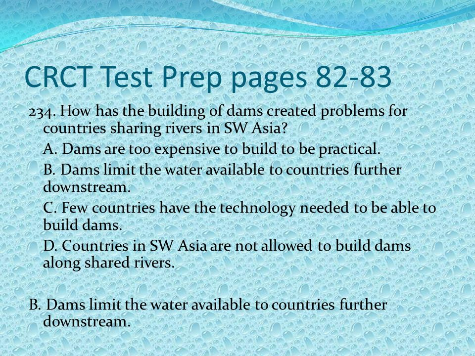 CRCT Test Prep pages 82-83 234. How has the building of dams created problems for countries sharing rivers in SW Asia