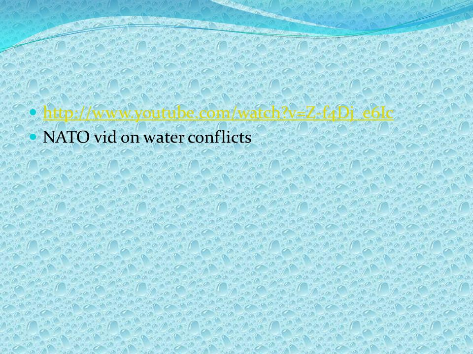 http://www.youtube.com/watch v=Z-f4Dj_e6Ic NATO vid on water conflicts