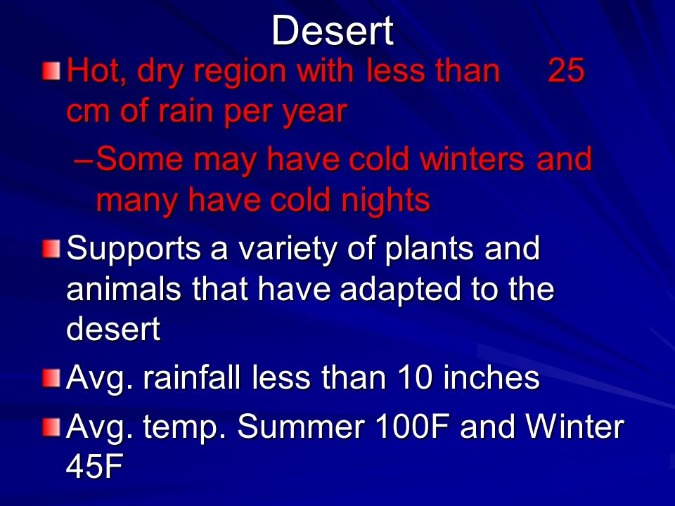 Desert Hot, dry region with less than 25 cm of rain per year