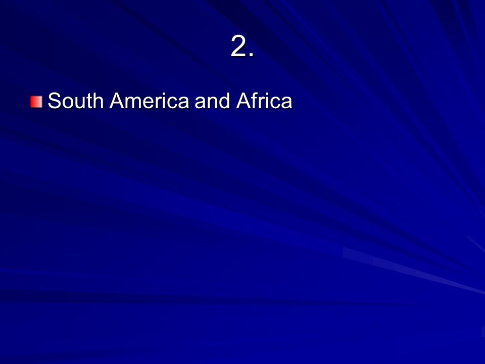 2. South America and Africa