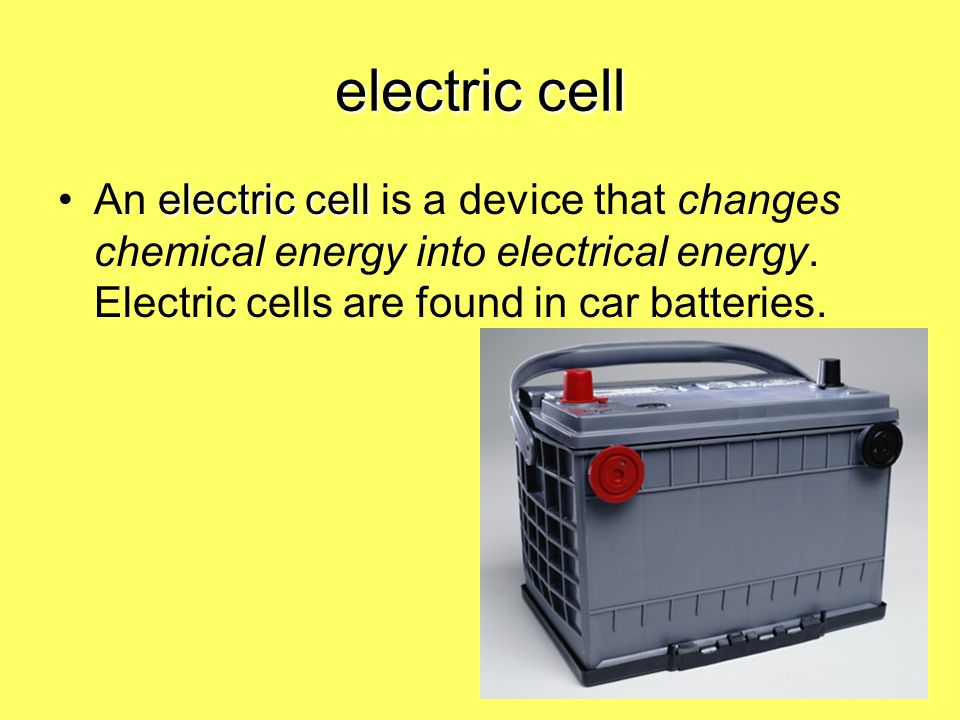 electric cell An electric cell is a device that changes chemical energy into electrical energy.