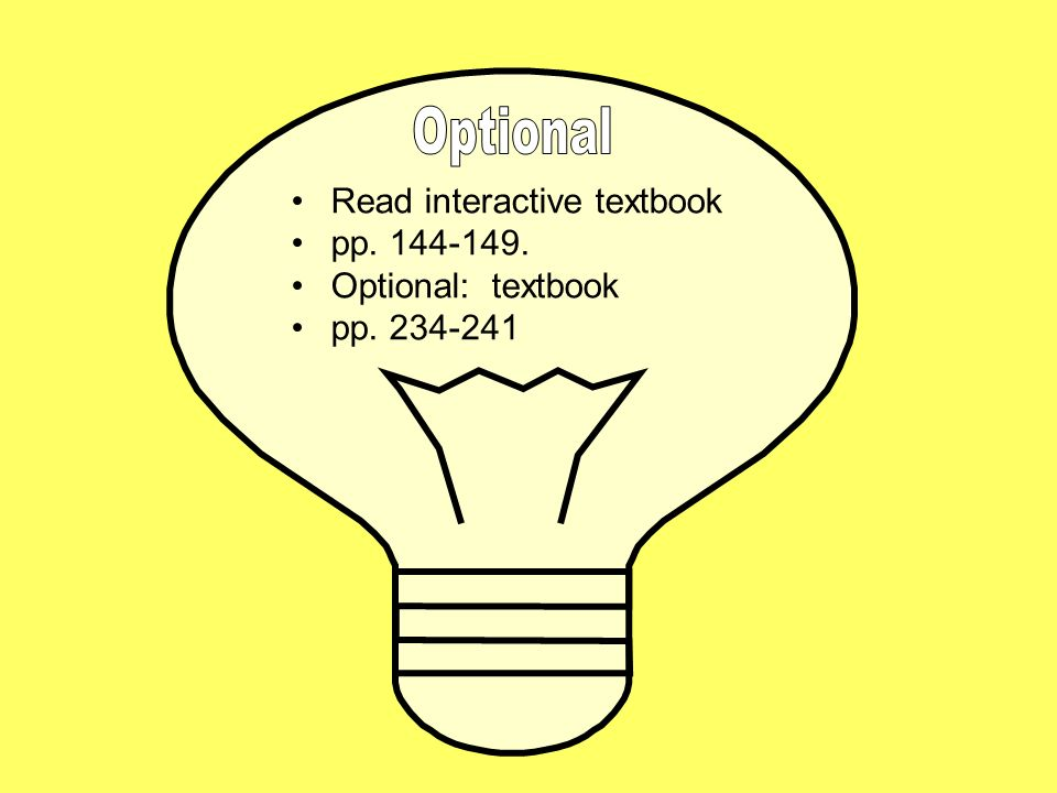 Optional Read interactive textbook pp. 144-149. Optional: textbook