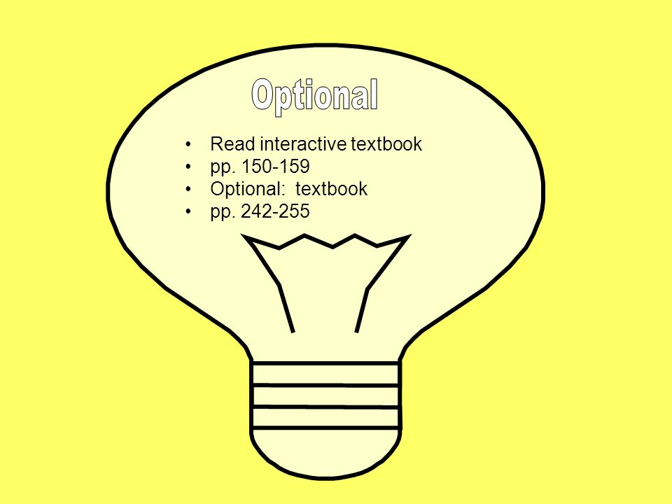 Optional Read interactive textbook pp. 150-159 Optional: textbook