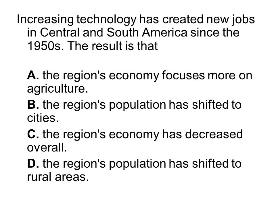 Increasing technology has created new jobs in Central and South America since the 1950s. The result is that