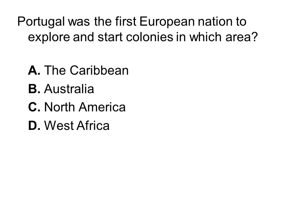 Portugal was the first European nation to explore and start colonies in which area