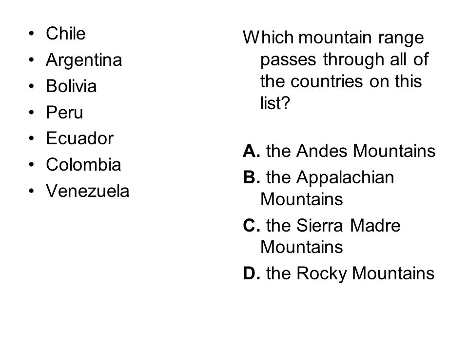 Chile Argentina. Bolivia. Peru. Ecuador. Colombia. Venezuela. Which mountain range passes through all of the countries on this list