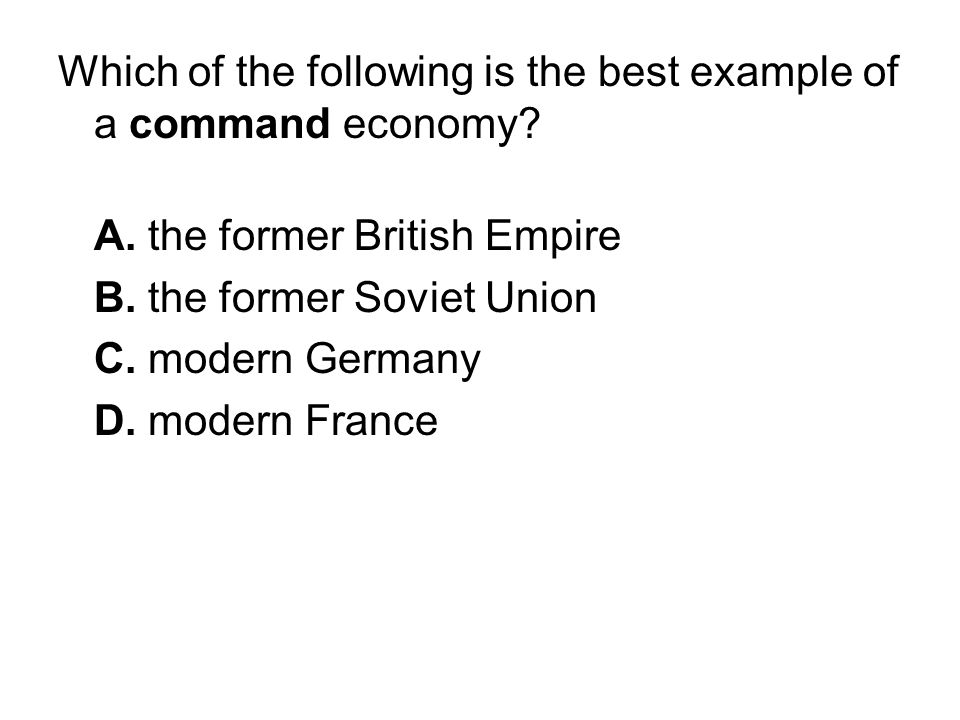 Which of the following is the best example of a command economy