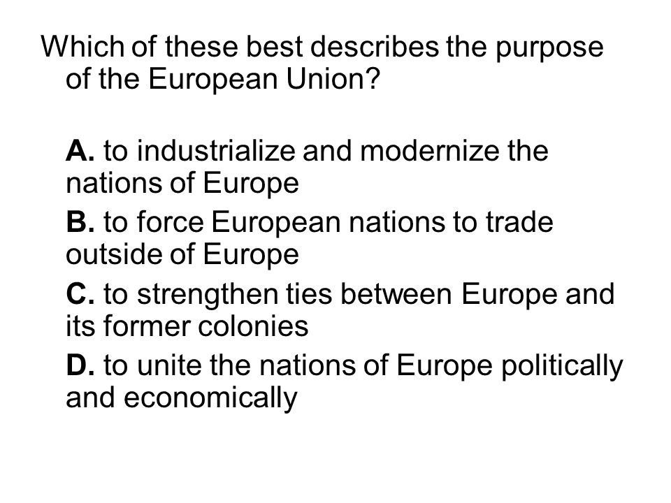 Which of these best describes the purpose of the European Union