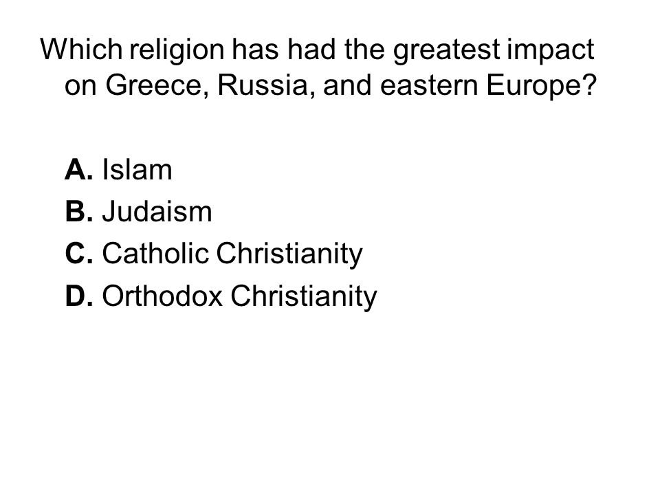 Which religion has had the greatest impact on Greece, Russia, and eastern Europe