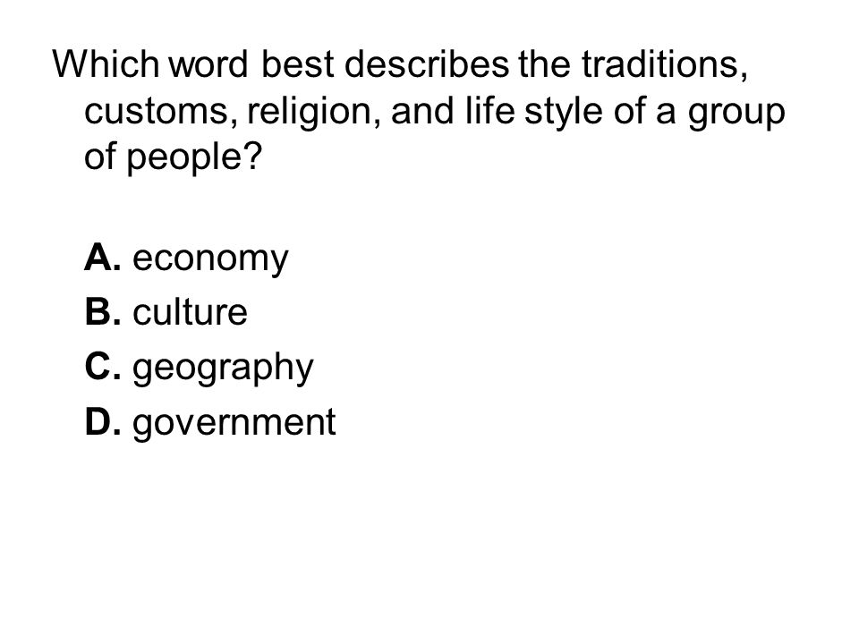 Which word best describes the traditions, customs, religion, and life style of a group of people