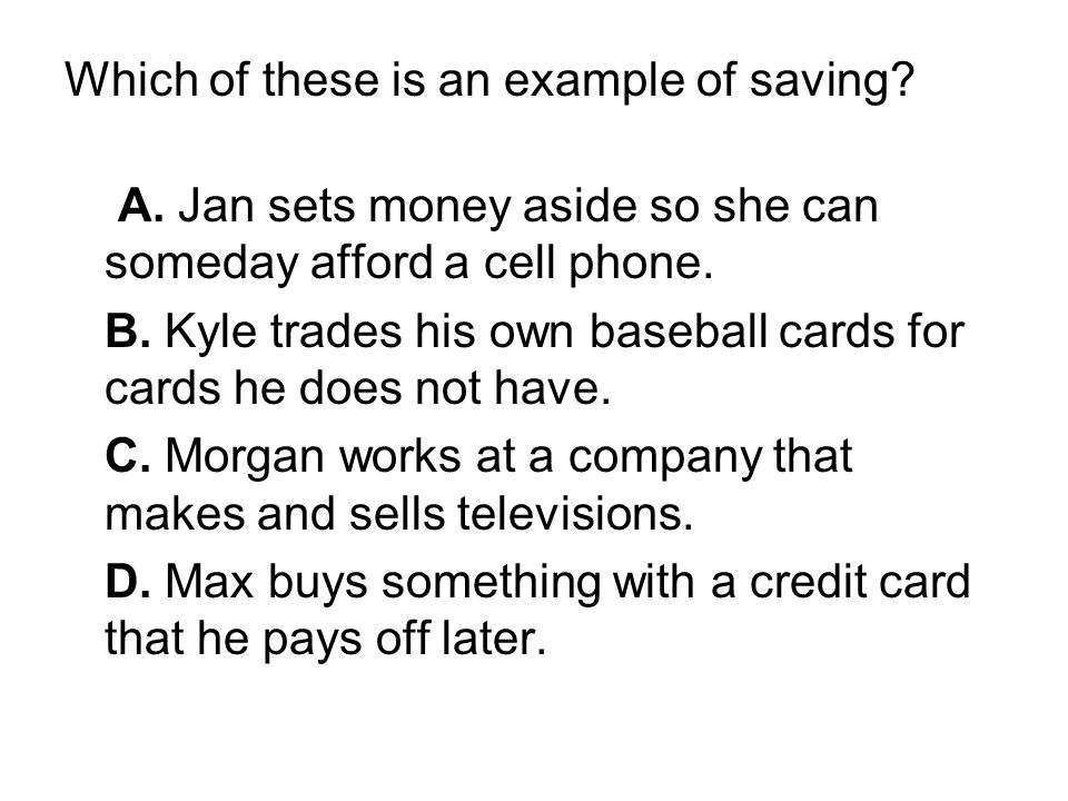 Which of these is an example of saving