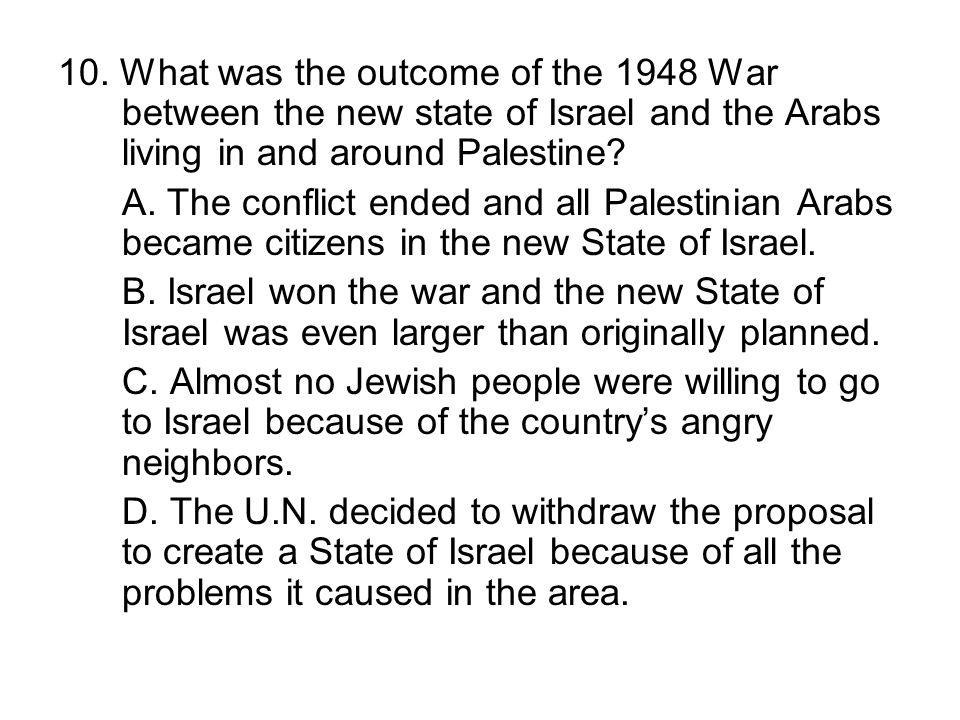 10. What was the outcome of the 1948 War between the new state of Israel and the Arabs living in and around Palestine