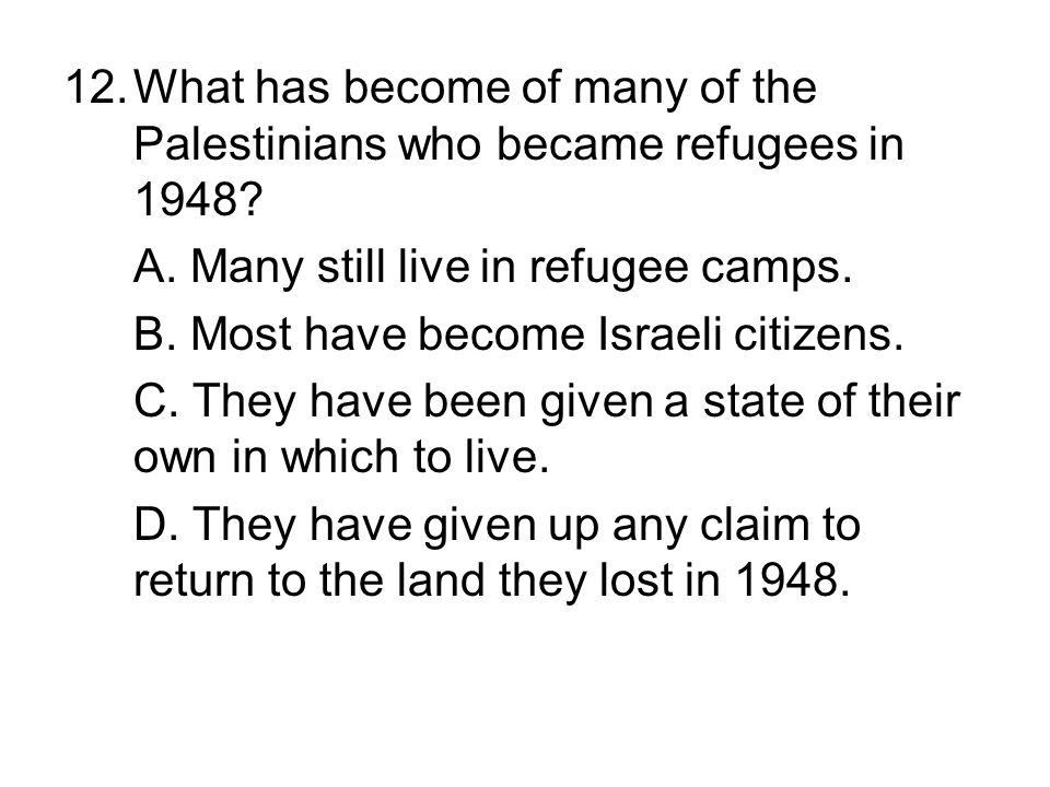 12. What has become of many of the Palestinians who became refugees in 1948