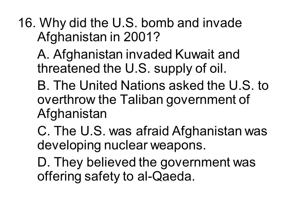 16. Why did the U.S. bomb and invade Afghanistan in 2001