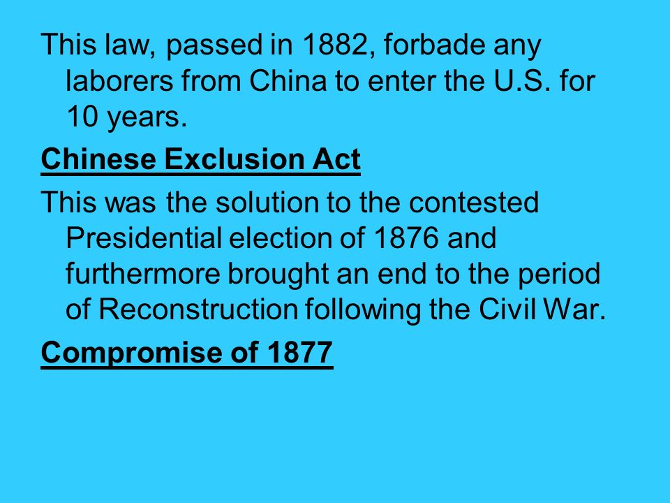 This law, passed in 1882, forbade any laborers from China to enter the U.S. for 10 years.