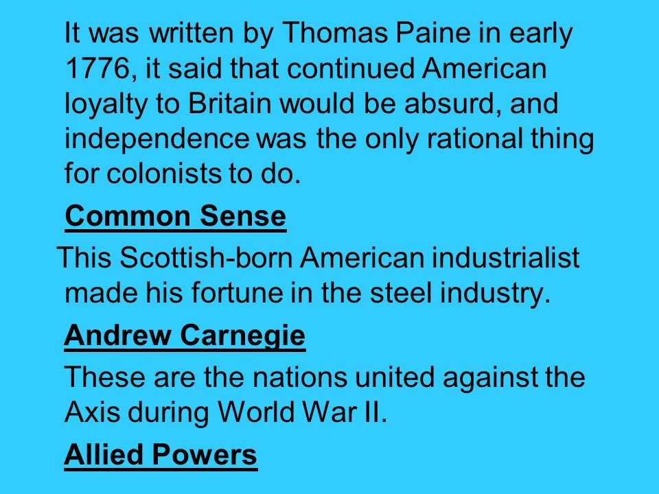 It was written by Thomas Paine in early 1776, it said that continued American loyalty to Britain would be absurd, and independence was the only rational thing for colonists to do.