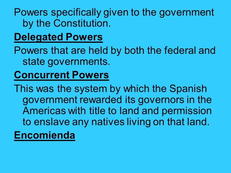 Powers specifically given to the government by the Constitution.