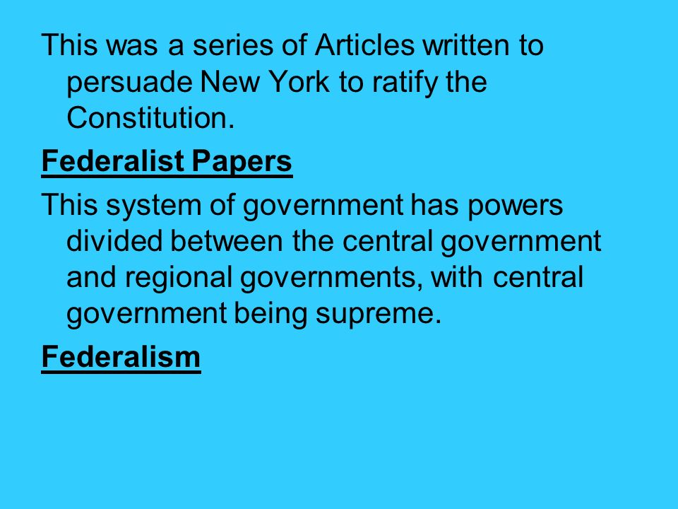 This was a series of Articles written to persuade New York to ratify the Constitution.
