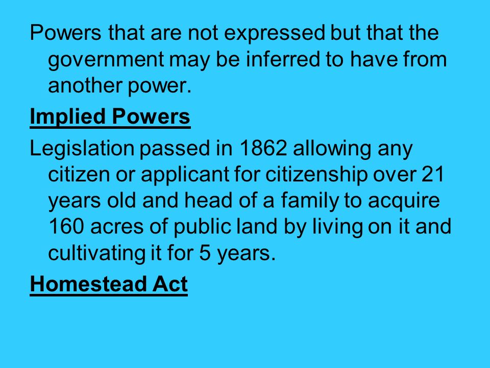Powers that are not expressed but that the government may be inferred to have from another power.