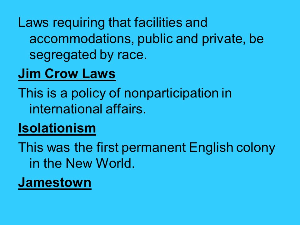 Laws requiring that facilities and accommodations, public and private, be segregated by race.