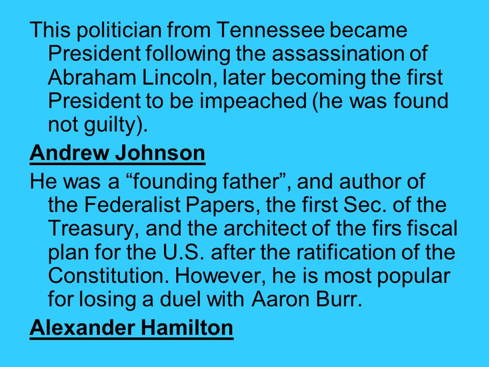 This politician from Tennessee became President following the assassination of Abraham Lincoln, later becoming the first President to be impeached (he was found not guilty).