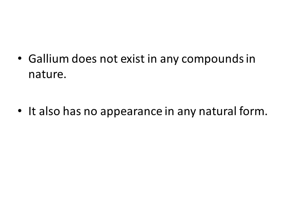 Gallium does not exist in any compounds in nature.