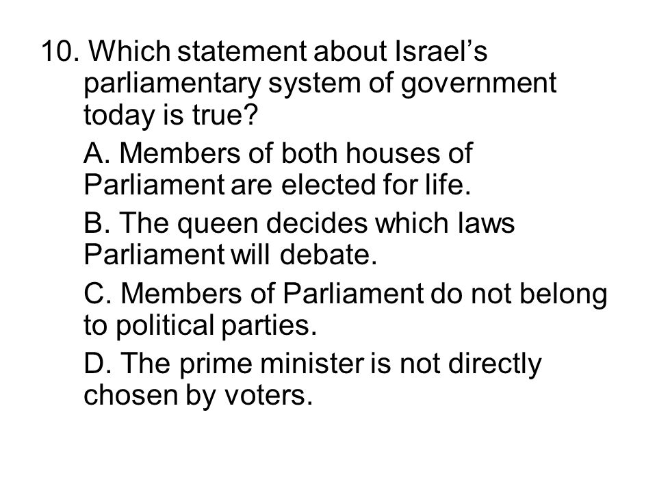 10. Which statement about Israel's parliamentary system of government today is true