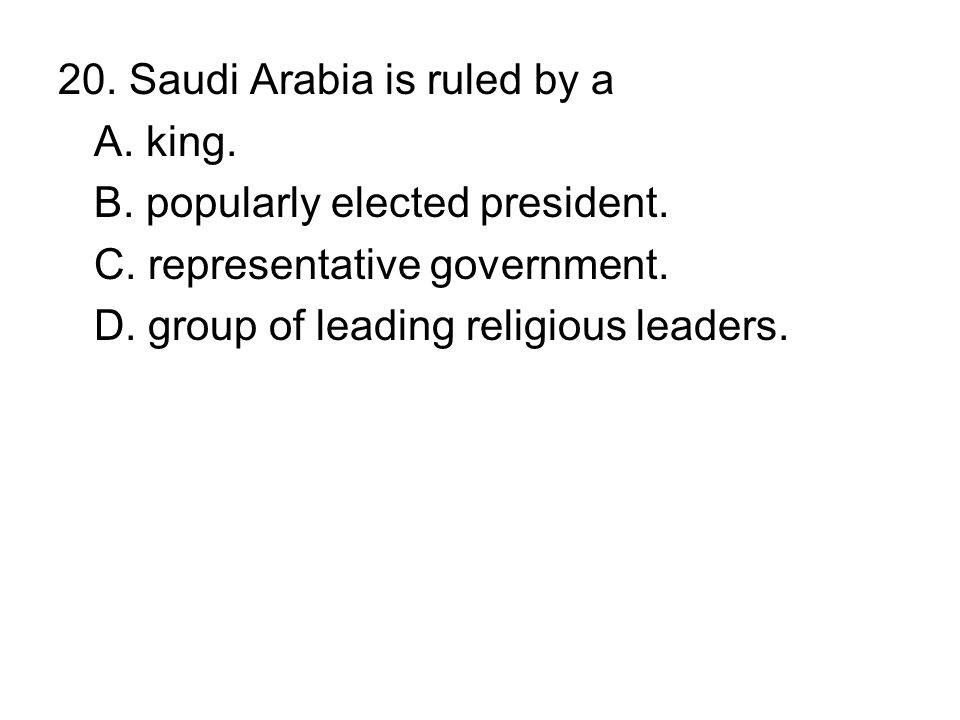 20. Saudi Arabia is ruled by a