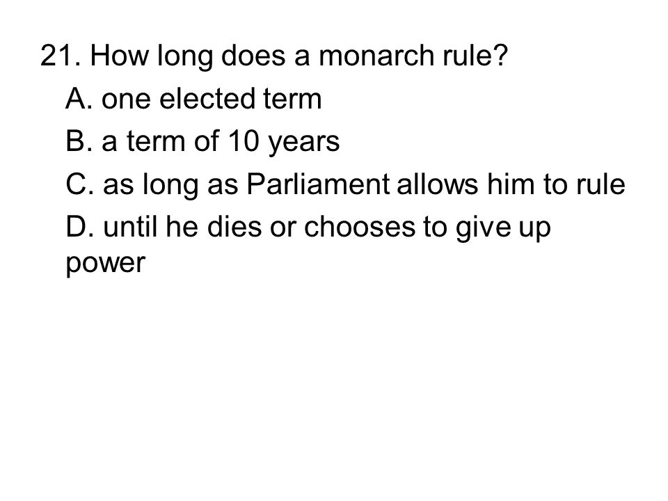 21. How long does a monarch rule
