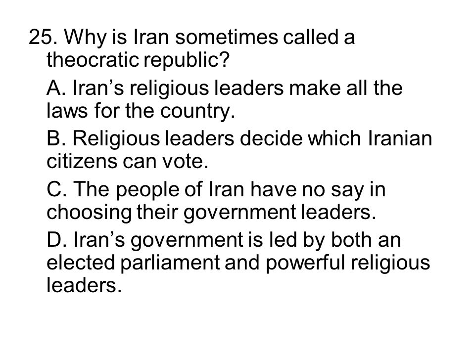 25. Why is Iran sometimes called a theocratic republic