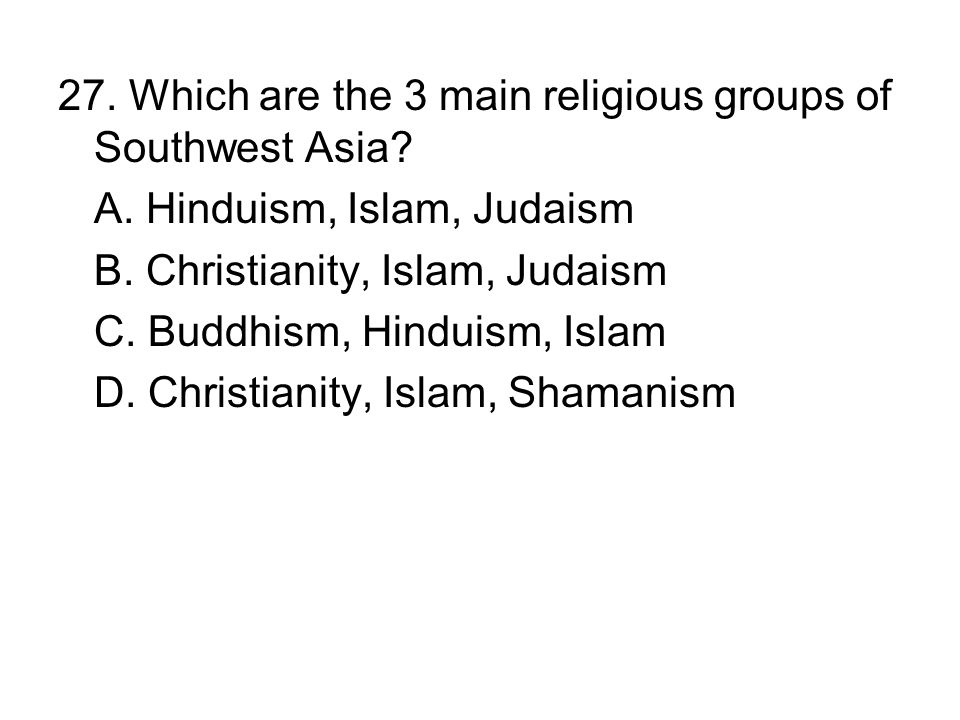 27. Which are the 3 main religious groups of Southwest Asia