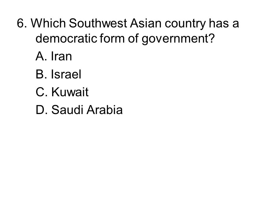6. Which Southwest Asian country has a democratic form of government