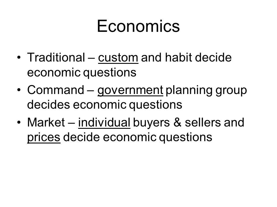 Economics Traditional – custom and habit decide economic questions