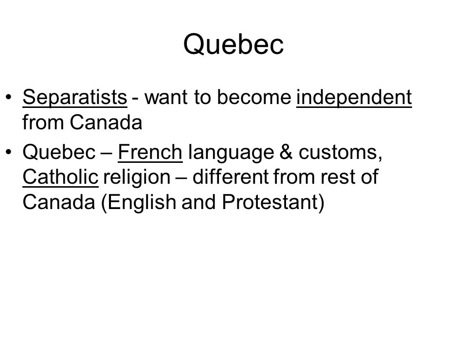 Quebec Separatists - want to become independent from Canada